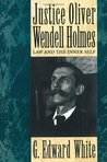 Justice Oliver Wendell Holmes by G. Edward White
