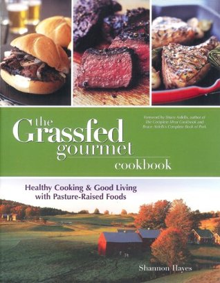 The Grassfed Gourmet Cookbook: Healthy Cooking & Good Living with Pasture Raised Foods