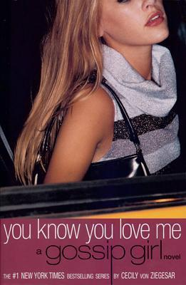 You Know You Love Me by Cecily von Ziegesar
