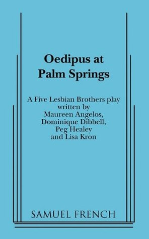 Oedipus at Palm Springs by The Five Lesbian Brothers