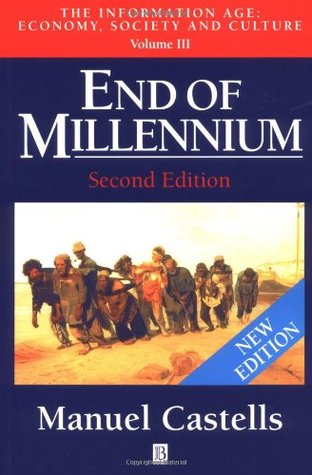End of Millennium: The Information Age: Economy, Society and Culture , Volume III (The Rise of Network Society #3)