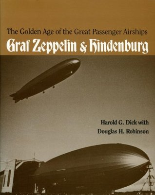 The Golden Age of the Great Passenger Airships by Harold G. Dick