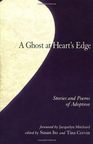The Ghost at Heart's Edge: Stories and Poems on Adoption (IO Series)