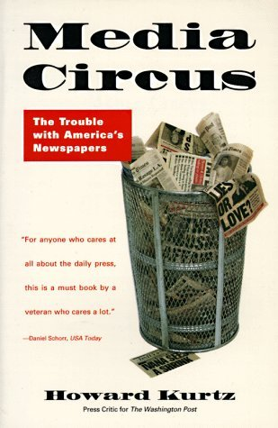 Media Circus: The Trouble with America's Newspapers