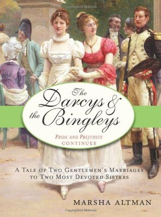 The Darcys & the Bingleys: A Tale of Two Gentlemen's Marriages to Two Most Devoted Sisters (Pride and Prejudice Continues #1)