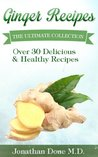 Ginger Recipes: The Ultimate Collection - Over 30 Healthy & Delicious Recipes