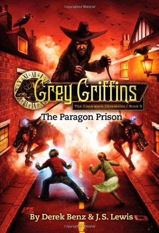 The Paragon Prison (Grey Griffins: The Clockwork Chronicles, #3)