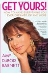 Get Yours!: How to Have Everything You Ever Dreamed of and More