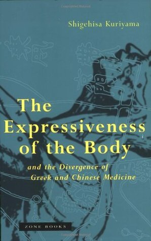 The Expressiveness of the Body and the Divergence of Greek an... by Shigehisa Kuriyama