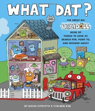 What Dat? The Great Big Uglydoll Book of Things to Look at, Search for, Point to, and Wonder About (Uglydolls)