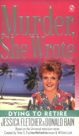 Dying to Retire (Murder, She Wrote, #21)