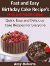Fast and Easy Birthday Cake Recipes - Kids and Adults Cakes (Quick, Easy and Delicious Cake Recipes For Everyone)