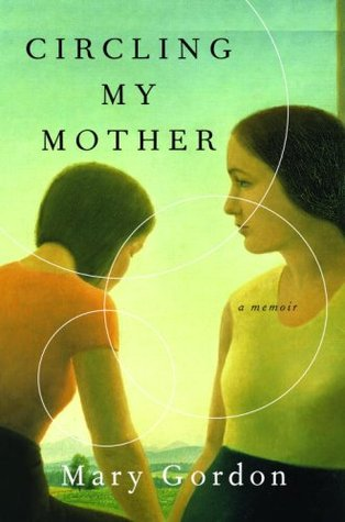 Circling My Mother by Mary Gordon