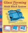 Glass Forming with the Mold Block System - Instruction for 12 Projects (Next Step Art Glass)