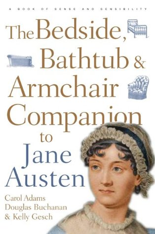 Bedside, Bathtub & Armchair Companion to Jane Austen by Carol J. Adams