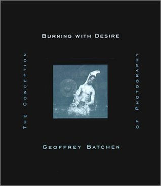 Burning with Desire: The Conception of Photography