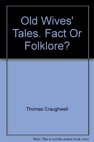 Old Wives' Tales Fact or Folklore? 100 Popular Myths Revealed and Explained