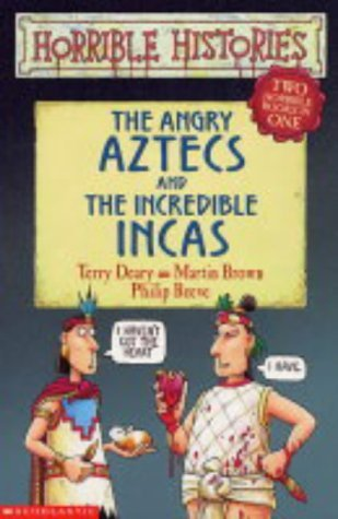 The Angry Aztecs And The Incredible Incas by Terry Deary