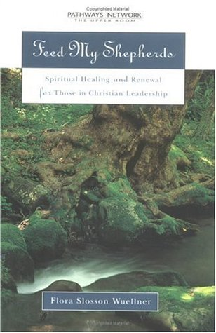 Feed My Shepherds: Spiritual Healing and Renewal for Those in Christian Leadership