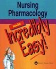 Nursing Pharmacology Made Incredibly Easy!