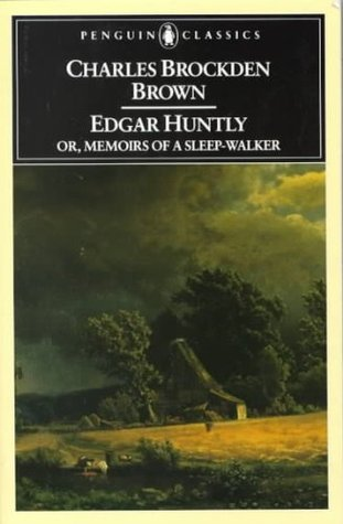 Edgar Huntly or, Memoirs of a Sleep-Walker by Charles Brockden Brown