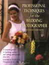 Professional Techniques for the Wedding Photographer: A Complete Guide to Lighting, Posing and Taking Photographs That Sell