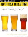How To Brew Beer At Home (The KISS Guide)