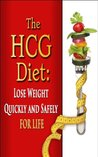 The HCG Diet: Lose Weight Quickly and Safely for Life with the HCG Diet Plan (weight loss, diets, diet plans)
