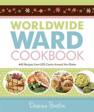 Worldwide Ward Cookbook:  440 Recipes from LDS Cooks Around the Globe