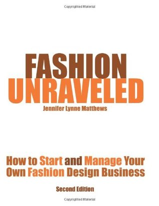 Fashion Unraveled: How to Start and Manage Your Own Fashion or Craft Design Business