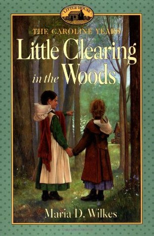 Little Clearing in the Woods (Little House: The Caroline Years #3)