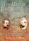 The Maps of First Bull Run: An Atlas of the First Bull Run (Manassas) Campaign, Including the Battle of Ball's Bluff, June - October 1861