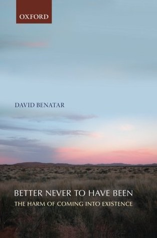 Better Never to Have Been by David Benatar