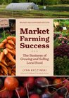 Market Farming Success: The Business of Growing and Selling Local Food, 2nd Ed