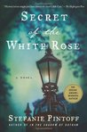 Secret of the White Rose by Stefanie Pintoff