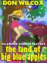 The Land of Big Blue Apples: An Uproarious Science Fiction Farce