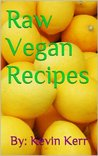 Raw Vegan Recipes: An indispensable guide for mental clarity, improving energy, weight loss, superfoods, herbs, and total body nourishment with the use of organic plants.