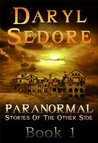 Paranormal Stories of the Other Side - Book 1 by Daryl Sedore