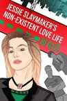 Jessie Slaymaker's Non-Existent Love Life (The Jessie Slaymaker Series, #1)