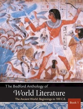 The Bedford Anthology of World Literature Book 1: The Ancient World, Beginnings-100 C.E.
