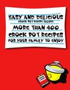Easy and Delicious Crock Pot Recipe Galore - More Than 400 Crock Pot Recipes For Your Family to Enjoy!