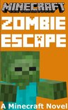 Minecraft: Zombie Escape - A Minecraft Novel