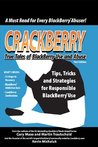 Crackberry: True Tales of Blackberry Use and Abuse: Tips, Tricks and Strategies for Responsible BlackBerry® Use