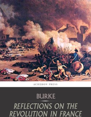 edmund burkes reflections on the revolution in Edmund burke- reflections on the revolution in france struture biography prehistory burke's main ideas and the origin of conservatism this revolution in sentiments, manners and moral opinions had destroyed all respect for not only established institutions but humanity as such.