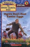 Ogres Don't Hunt Easter Eggs (The Adventures of the Bailey School Kids Holiday Special, #5)
