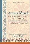 Arcana Mundi: Magic and the Occult in the Greek and Roman Worlds: A Collection of Ancient Texts