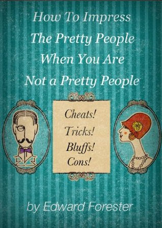 How To Impress The Pretty People When You Are Not A Pretty People