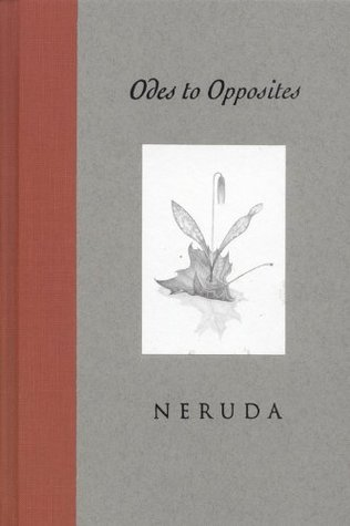 Odes to Opposites by Pablo Neruda