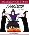 Macbeth For Kids (Shakespeare Can Be Fun series)
