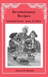 Revolutionary Recipes: Colonial Food, Lore, and More